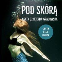 Pod skórą - Agata Czykierda-Grabowska - audiobook