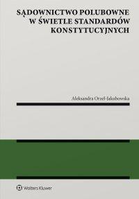 Sądownictwo polubowne w świetle standardów konstytucyjnych - Aleksandra Orzeł-Jakubowska - ebook