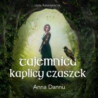 Tajemnica Kaplicy Czaszek - Anna Dannu - audiobook