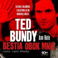 Ted Bundy. Bestia obok mnie. Historia znajomości z najsłynniejszym mordercą świata - Ann Rule - audiobook