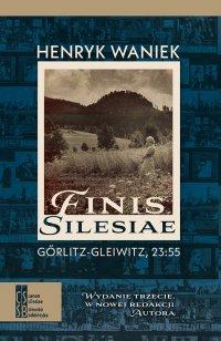 Finis Silesiae. Görlitz - Gleiwitz, 23:55 - Henryk Waniek - ebook
