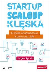 Startup, scaleup, klęska. 42 ścieżki rozwijania biznesu w duchu Lean i Agile - Jurgen Appelo - ebook
