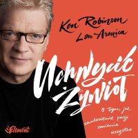 Uchwycić Żywioł. O tym, jak znalezienie pasji zmienia wszystko - PhD Ken Robinson - audiobook