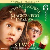 Bohaterowie Magicznego Drzewa. Stwór - Andrzej Maleszka - audiobook
