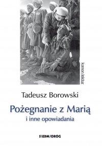 Pożegnanie z Marią i inne opowiadania - Tadeusz Borowski - ebook