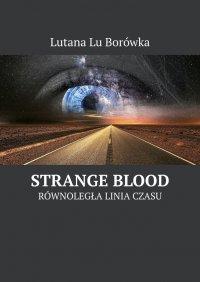 Równoległa linia czasu: Strange Blood - Lutana Borówka - ebook