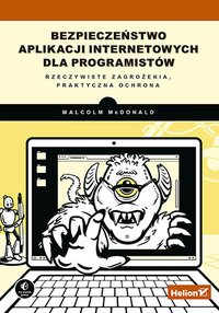 Bezpieczeństwo aplikacji internetowych dla programistów. Rzeczywiste zagrożenia, praktyczna ochrona - Malcolm McDonald - ebook