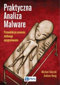 Praktyczna Analiza Malware. Przewodnik po usuwaniu złośliwego oprogramowania - Michael Sikorski - ebook