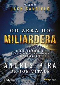 Od zera do miliardera. 18 reguł bogacenia się i korzystania z możliwości bez ograniczeń - Andres Pira - ebook