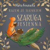 Razem ze słonkiem. Szaruga jesienna - Maria Kownacka - audiobook