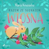 Razem ze słonkiem. Wiosna - Maria Kownacka - audiobook