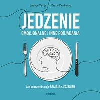 Jedzenie emocjonalne i inne podjadania. Jak poprawić swoje relacje z jedzeniem - Joanna Derda - audiobook