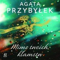 Mimo twoich kłamstw - Agata Przybyłek - audiobook