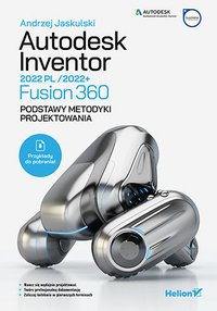 Autodesk Inventor 2022 PL / 2022+ / Fusion 360. Podstawy metodyki projektowania - Andrzej Jaskulski - ebook