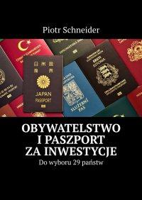 Obywatelstwo ipaszport zainwestycje - Piotr Schneider - ebook