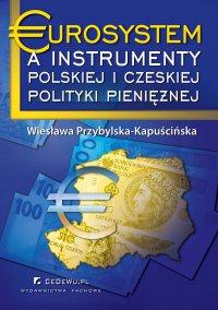 Eurosystem a instrumenty polskiej i czeskiej polityki pieniężnej - prof. dr hab. Wiesława Przybylska-Kapuścińska - ebook
