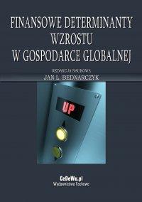 Finansowe determinanty wzrostu w gospodarce globalnej - prof. Jan L. Bednarczyk - ebook