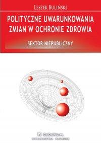 Polityczne uwarunkowania zmian w ochronie zdrowia. Sektor niepubliczny - Leszek Buliński - ebook