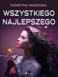 Wszystkiego najlepszego - Katarzyna Wasilewska - ebook