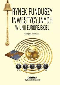 Rynek funduszy inwestycyjnych w Unii Europejskiej - dr Grzegorz Borowski - ebook