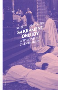 Sakrament obłudy. Wspomnienia z seminarium - Robert Samborski - ebook
