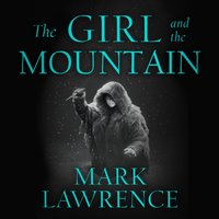 Girl and the Mountain (Book of the Ice, Book 2) - Mark Lawrence - audiobook