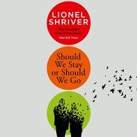 Should We Stay or Should We Go - Lionel Shriver - audiobook
