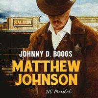 Matthew Johnson, US Marshal - Johnny D. Boggs - audiobook