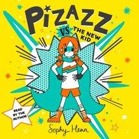 Pizazz vs the New Kid - Sophy Henn - audiobook