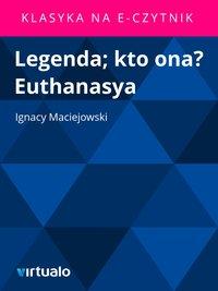 Legenda; kto ona? Euthanasya