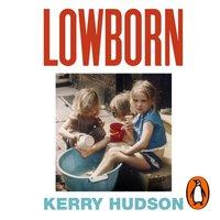 Lowborn - Kerry Hudson - audiobook