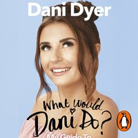 What Would Dani Do? - Dani Dyer - audiobook