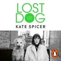 Lost Dog - Kate Spicer - audiobook