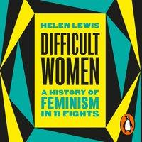 Difficult Women - Helen Lewis - audiobook