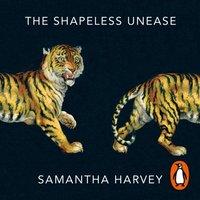 Shapeless Unease - Samantha Harvey - audiobook