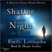 Shatter the Night - Emily Littlejohn - audiobook