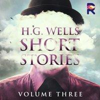 H.G. Wells Short Stories, Vol. 3 - H. G. Wells - audiobook