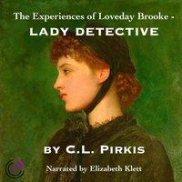 Experiences of Loveday Brooke, Lady Detective - C. L. Pirkis - audiobook