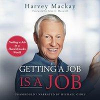Getting a Job Is a Job - Harvey Mackay - audiobook