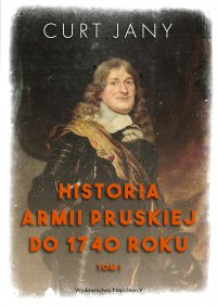 Historia armii pruskiej do 1740 roku. Tom 1 - Curt Jany - ebook