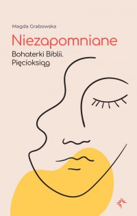 Niezapomniane. Bohaterki Biblii. Pięcioksiąg - Magda Grabowska - ebook