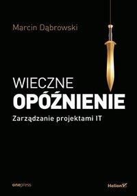 Wieczne opóźnienie. Zarządzanie projektami IT - Marcin Dąbrowski - ebook