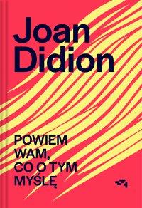 Powiem Wam, co o tym myślę - Joan Didion - ebook