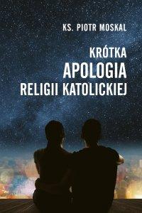 Krótka apologia religii katolickiej - Ks. Piotr Moskal - ebook