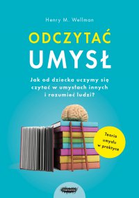 Odczytać umysł. Jak od dziecka uczymy się czytać w umysłach innych i rozumieć ludzi? - Henry M. Wellman - ebook