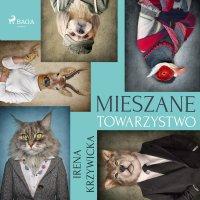 Mieszane towarzystwo - Irena Krzywicka - audiobook