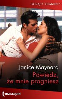 Powiedz, że mnie pragniesz - Janice Maynard - ebook