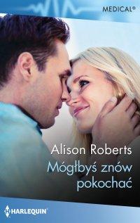 Mógłbyś znów pokochać - Alison Roberts - ebook