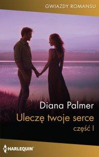 Uleczę twoje serce. Część 1 - Diana Palmer - ebook