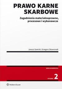 Prawo karne skarbowe. Zagadnienia materialnoprawne, procesowe i wykonawcze. Wydanie 2 - Janusz Sawicki - ebook